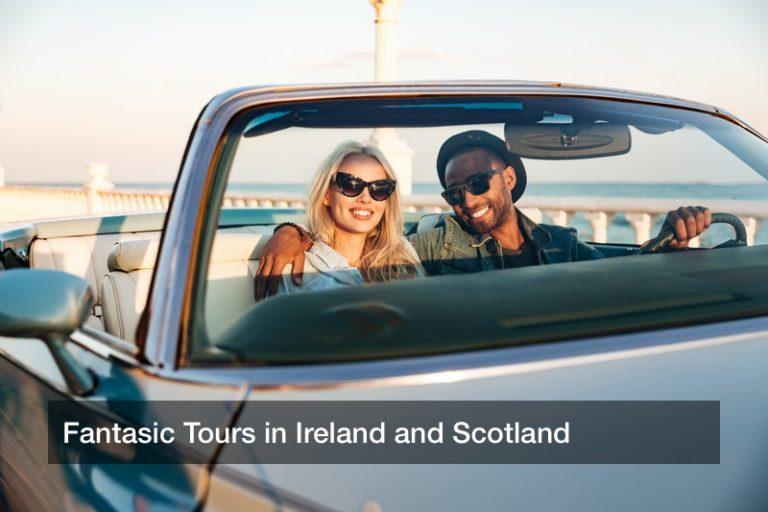 Fantasic Tours in Ireland and Scotland