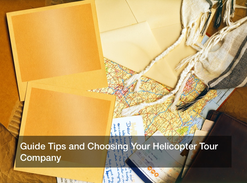 Guide Tips and Choosing Your Helicopter Tour Company