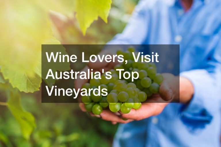 Wine Lovers, Visit Australias Top Vineyards