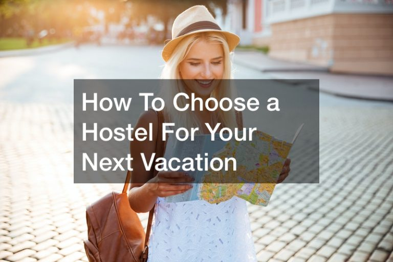 How To Choose a Hostel For Your Next Vacation