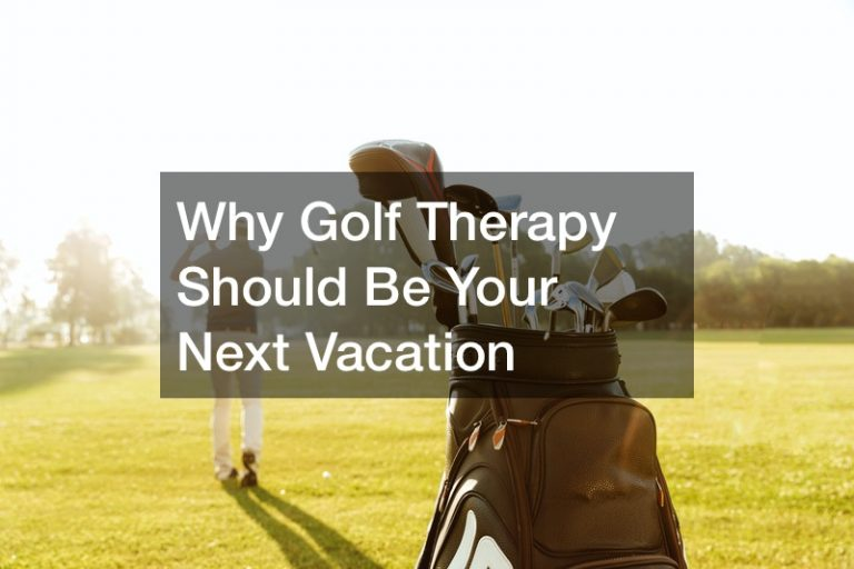 Why Golf Therapy Should Be Your Next Vacation